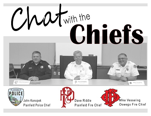 chat for chat with the chiefs, which includes Police Chief John Konopek, Plainfield Fire Chief David Riddle, and Oswego Fire Chief Mike Vesseling